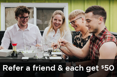 Refer a friend and you each get $50!